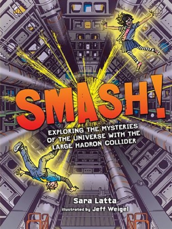Smash!: Exploring the Mysteries of the Universe with the Large Hadron Collider